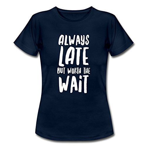 Spreadshirt Always Late But Worth The Wait Funny Quote Women's T-Shirt
