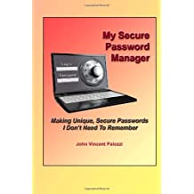 My Secure Password Manager: Making Unique, Secure Passwords  I Don?t Need To Remember