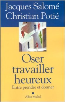Oser travailler heureux : Entre prendre et donner de Christian Potie,Jacques Salomé ( 1 avril 2000 )