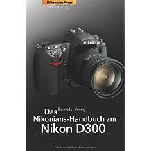 Das Nikonians Handbuch zur Nikon D300 (Nikonians Press)
