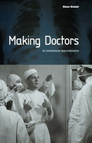 Making Doctors: An Institutional Apprenticeship (Explorations in Anthropology): Written by Simon Sinclair, 1997 Edition, Publisher: Berg 3PL [Paperback]