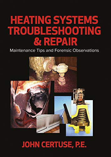 Heating Systems Troubleshooting & Repair: Maintenance Tips and Forensic Observations -