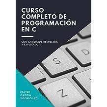Curso completo de programación en C: Con programas ejemplo resueltos y explicados