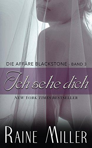 Ich sehe dich: Die Affäre Blackstone - Band 3 von [Miller, Raine]