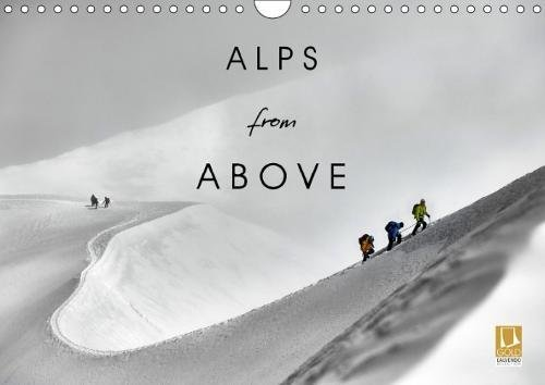 Alps from Above (Wall Calendar 2018 DIN A4 Landscape): A visual story of human audacity (Monthly calendar, 14 pages ) (Calvendo Nature)