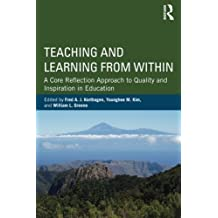 Teaching and Learning from Within: A Core Reflection Approach to Quality and Inspiration in Education by Fred A. J. Korthagen (Editor), Younghee M. Kim (Editor), William L. Greene (Editor) (10-Dec-2012) Paperback