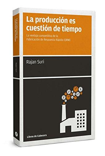La producción es cuestión de tiempo: La ventaja competitiva de la Fabricación de Respuesta Rápida (QRM) (Manuales de gestión) por Rajan Suri