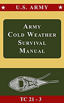 Descargar U.S. Army Cold Weather Survival Manual TC 21-3 (Illustrated): Handook for Operations and Survival in Cold-Weather Areas PDF