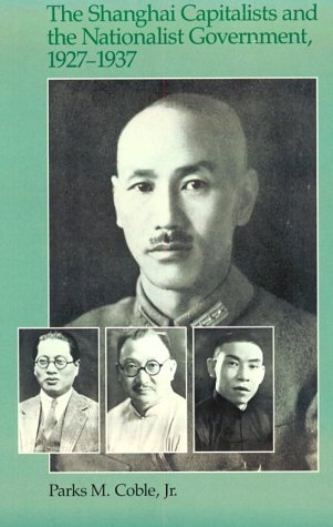 The Shanghai Capitalists and the Nationalist Government, 1927-1937, Second Edition (Harvard East Asian Monographs) - Parks Coble