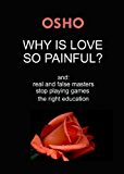 Why Is Love So Painful?: and: real and false masters - stop playing games - the right education (OSHO Singles)