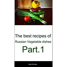 The best recipes of Russian Vegetable dishes Part.1 (English Edition)