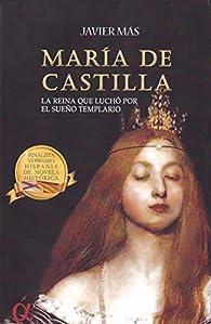 María de Castilla: La reina que luchó por el sueño templario par Javier Mas