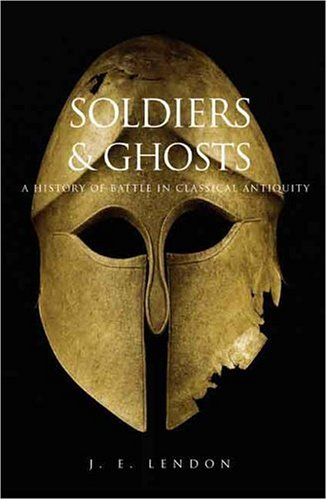Soldiers & Ghosts: A History of Battle in Classical Antiquity por J. E. Lendon