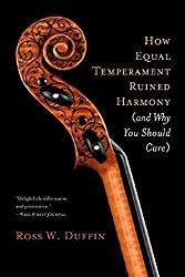 How Equal Temperament Ruined Harmony (and Why You Should Care) by Ross W. Duffin (2008-10-17)