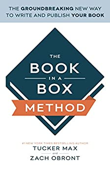 The Book In A Box Method: The Groundbreaking New Way to Write and Publish Your Book by [Max, Tucker, Obront, Zach]