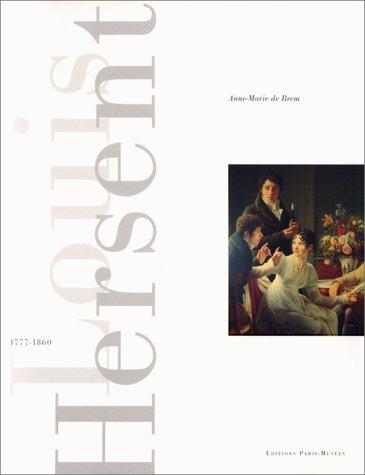 Louis Hersent 1777-1860: Peintre d'Histoire Et Portraitiste par Anne-Marie de Brem