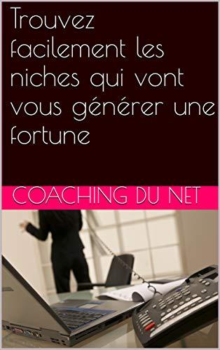 Couverture du livre Trouvez facilement les niches qui vont vous générer une fortune