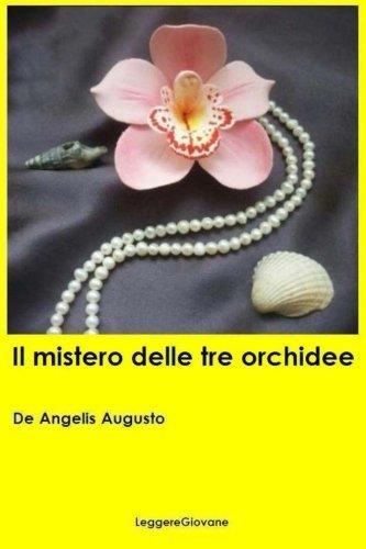 Il mistero delle tre orchidee by De Angelis Augusto LeggereGiovane (2016-02-12)