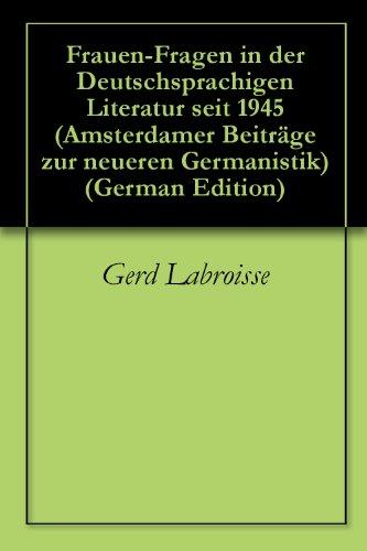 Frauen-Fragen in der Deutschsprachigen Literatur seit 1945 (Amsterdamer Beiträge zur neueren Germanistik) (German Edition)