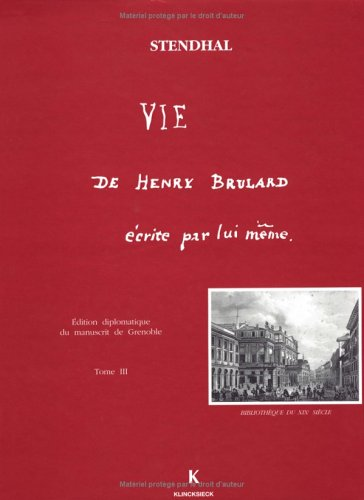 Vie de Henry Brulard écrite par lui-même, tome 3 : Edition diplomatique du manuscrit de la Bibliothèque de Grenoble