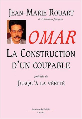 Omar. La construction d'un coupable précédé de Jusqu'à la vérité par Jean-Marie Rouart