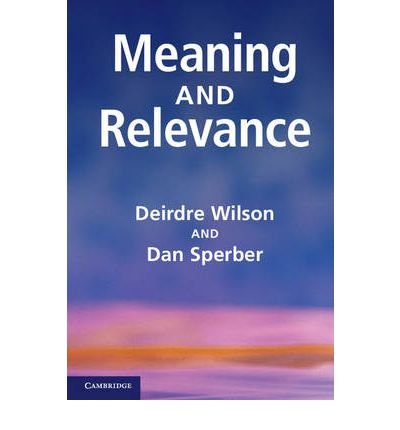 [(Meaning and Relevance)] [ By (author) Deirdre Wilson, By (author) Dan Sperber ] [April, 2012]