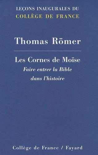 Les Cornes de Moïse : Faire entrer la Bible dans l'histoire par Thomas Römer