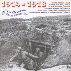 Les Chansons de Ces Années-Là: 1914-1918
