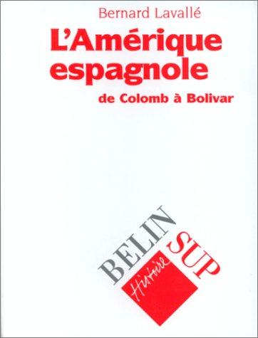 L'Amrique espagnole : De Colomb  Bolivar