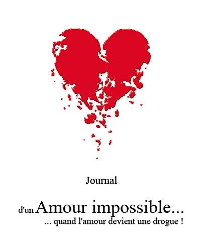 Amour impossible...: ...quand l'amour devient une drogue! par B. R.