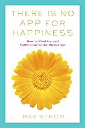 There Is No App for Happiness: How to Avoid a Near-Life Experience (English Edition)