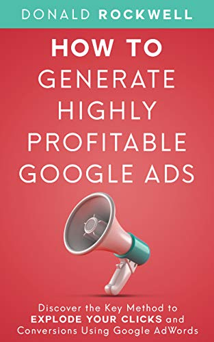 How to Generate Highly Profitable Google Ads: Discover the ...
