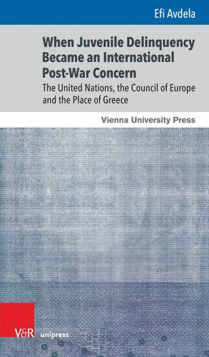 When Juvenile Delinquency Became an International Post-War Concern: The United Nations, the Council of Europe and the Place of Greece (Gunnar Hering Lectures, Band 2) (Für Musik 1960er-jahren Kinder)