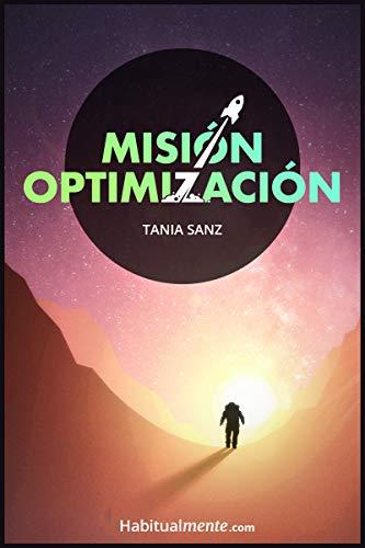 Misión Optimización: La guía práctica para optimizar tu vida y vivir saludable con la ayuda de 12 expertos mundiales por Tania Sanz