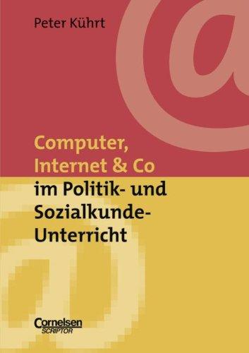 Neue Medien im Fachunterricht: Praxishilfen: Computer, Internet & Co. im Politik- und Sozialkunde-Unterricht