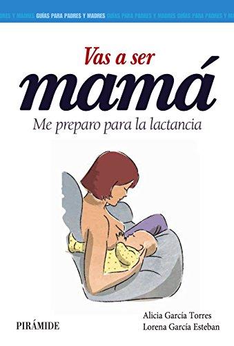 Vas a ser mamá (Guías Para Padres Y Madres) por Alicia Rodríguez Torres
