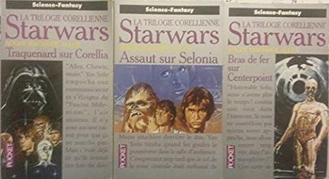 La trilogie Corellienne Starwars (Traquenard sur Corellia/ Assaut sur Selonia/