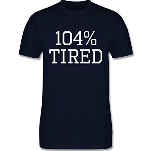 Statement Shirts - 104% tired - Herren Premium T-Shirt Navy Blau