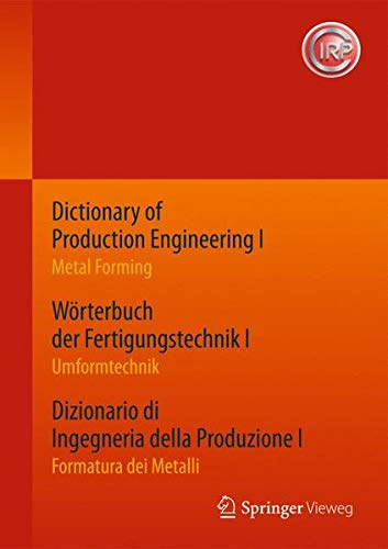 Dictionary of Production Engineering I / Wörterbuch der Fertigungstechnik I / Dizionario di Ingegneria della Produzione I: Metal Forming / Umformtechnik / Formatura dei Metalli