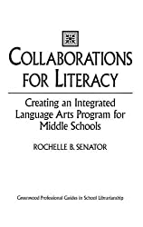 Collaborations for Literacy: Creating an Integrated Language Arts Program for Middle Schools (Libraries Unlimited Professional Guides in School Librarianship)