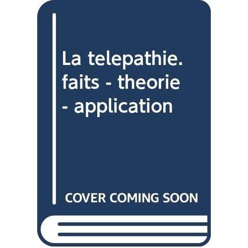 La telepathie. faits - theorie - application