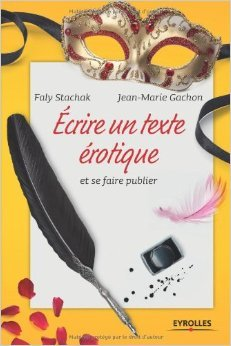 Ecrire un texte rotique et se faire publier de Faly Stachak,Jean-Marie Gachon,Luc Kern ( 12 septembre 2013 )