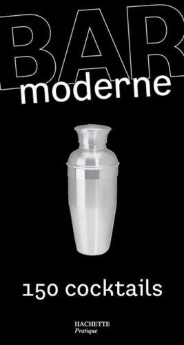 Bar moderne : 150 Cocktails d'aujourd'hui
