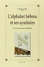 L'alphabet hébreu et ses symboles - Les 22 arcanes de la kabbale de Virya