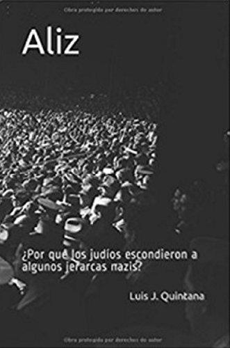Aliz: ¿Por qué los judíos escondieron a algunos jerarcas nazis? (Spanish Edition)