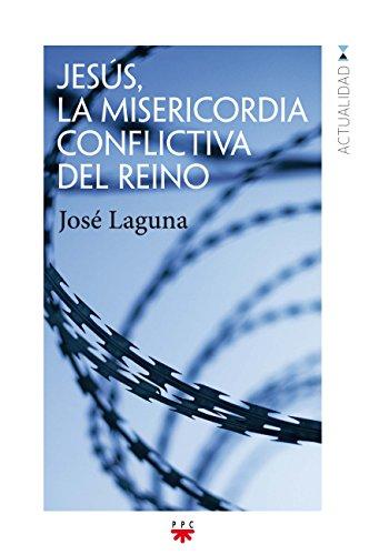 Jesús, la misericordia conflictiva del reino (GP Actualidad) por José Laguna Matute
