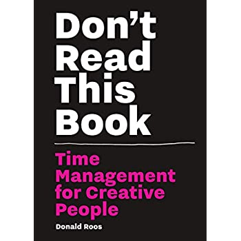 Don't read this book : time management for creative people
