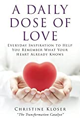 A Daily Dose of Love: Everyday Inspiration to Help you Remember What Your Heart Already Knows by Christine Kloser (2013-01-02)
