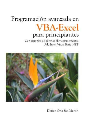 Programacion avanzada en VBA-Excel para principiantes: Con ejemplos de librerías dll y complementos Add-In en Visual Basic .NET