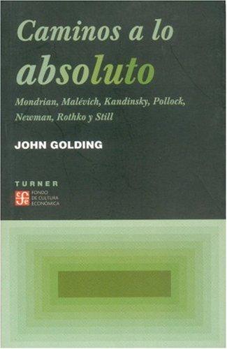 Caminos A Lo Absoluto: Mondrian, Malevich, Kandinsky, Pollock, Newman, Rothko y Still (Noema) por John Golding